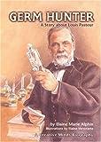 Germ Hunter: A Story about Louis Pasteur (Creative Minds Biography)