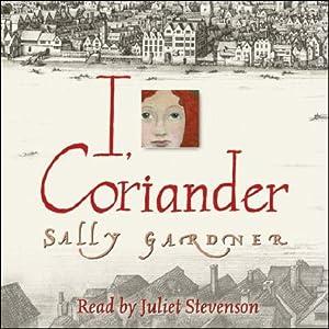I, Coriander | [Sally Gardner]
