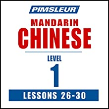 Chinese (Mandarin) Level 1 Lessons 26-30: Learn to Speak and Understand Mandarin Chinese with Pimsleur Language Programs Speech by  Pimsleur Narrated by  Pimsleur