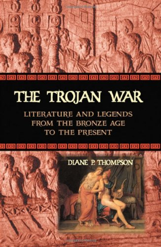 The Trojan War: Literature and Legends from the Bronze Age to the Present