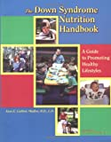 img - for The Down Syndrome Nutrition Handbook: A Guide to Promoting Healthy Lifestyles (Topics in Down Syndrome) book / textbook / text book