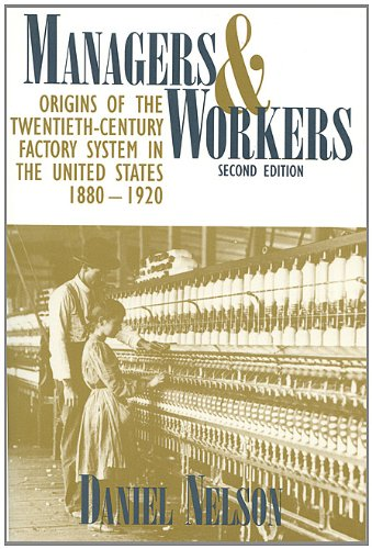 Managers and Workers: Origins of the Twentieth-Century Factory System in the United States, 1880–1920 (Criticism)