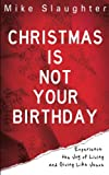 img - for Christmas Is Not Your Birthday: Experience the Joy of Living and Giving like Jesus book / textbook / text book