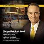 The Great Debt Crisis Ahead: How You Can Prepare and Prosper   Harry S. Dent, Jr.