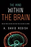img - for The Mind within the Brain: How We Make Decisions and How those Decisions Go Wrong book / textbook / text book