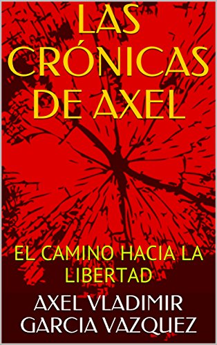 las-cronicas-de-axel-el-camino-hacia-la-libertad-spanish-edition