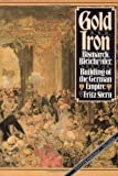 Gold and Iron: Bismark, Bleichroder, and the Building of the German Empire (0394740343) by Fritz Stern