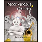 Moon Ghostie Manners (Moon Ghosties) ~ Pauline Brasch