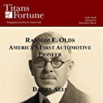 Ransom E. Olds: America's First Automotive Pioneer | Daniel Alef
