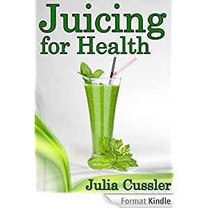 Juicing for Health! Green Juice and Smoothie Recipes for Weight Loss