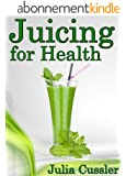 Juicing for Health! Green Juice and Smoothie Recipes for Weight Loss - Juicing Diet Plan for Cleanse and Detox (Diet Recipe Books - Healthy Cooking for Healthy Living Book 1) (English Edition)