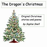 The Dragon's Christmas - Original Christmas stories and poems for childrenby sophie snell