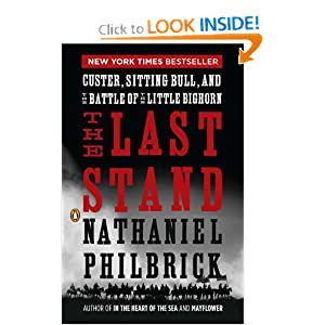 The Last Stand: Custer, Sitting Bull, and the Battle of the Little Bighorn by Nathaniel Philbrick