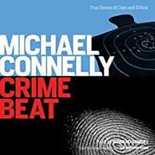 Crime Beat: Stories of Cops and Killers (       UNABRIDGED) by Michael Connelly Narrated by Howard Samuel