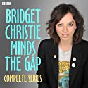 Bridget Christie Minds the Gap: Complete Series  by Bridget Christie Narrated by Bridget Christie, Fred MacAulay