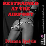 Restrained at the Airport: A First Anal Sex Erotica Story with Bondage | Brianna Spelvin