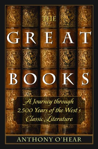 The Great Books: A Journey through 2,500 Years of the West's Classic Literature, Anthony O'Hear