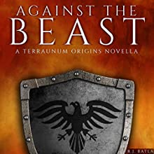 Against the Beast: A Terraunum Origins Novella Audiobook by R. J. Batla Narrated by John Alan Martinson Jr., Kate Warner, Alysha McCarty