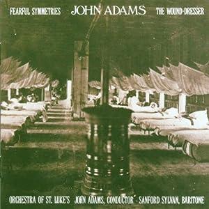 Adams: Fearful Symmetries; The Wound-Dresser
