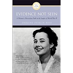 Evidence Not Seen: A Woman's Miraculous Faith in the Jungles of World War II By Darlene Deibler Rose