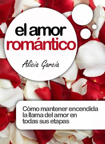 El amor romántico - Cómo mantener encendida la llama del amor en todas sus etapas