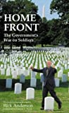 Home Front: The Government's War on Soldiers : A Report on How America's Weapons, Medicines, and Bureaucracies of Mass Destruction Harm our Troops and Veterans