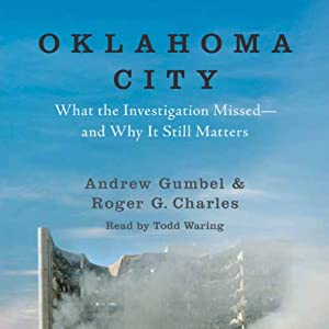 Oklahoma City: What the Investigation Missed - and Why It Still Matters | [Andrew Gumbel, Roger G. Charles]