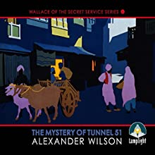 The Mystery of Tunnel 51: Book 1 in Wallace of the Secret Service Series Audiobook by Alexander Wilson Narrated by David Timson