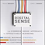 Digital Sense: The Common Sense Approach to Effectively Blending Social Business Strategy, Marketing Technology, and Customer Experience   Travis Wright,Chris J. Snook
