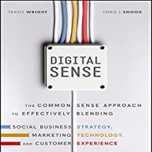 Digital Sense: The Common Sense Approach to Effectively Blending Social Business Strategy, Marketing Technology, and Customer Experience Audiobook by Travis Wright, Chris J. Snook Narrated by Walter Dixon