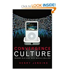 Convergence Culture: Where Old and New Media Collide (Hardcover)