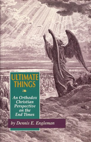 Ultimate Things An Orthodox Christian Perspective on the End Times096229943X