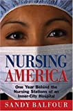 Nursing America: One Year Behind the Nursing Stations of an Inner-City Hospital (1585422819) by Balfour, Sandy