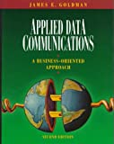Applied Data Communications: A Business-Oriented Approach (0471170674) by James E. Goldman