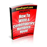 How To Write a Contemporary Romance Novel - Your Step-By-Step Guide To Writing a Contemporary Romance Novel ~ HowExpert Press