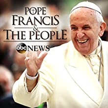 Perspective: Pope Francis & The People  by  ABC News Radio Narrated by Cheri Preston, David Muir, Aaron Katersky