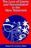 img - for The Love of Enemy and Nonretalitation in the New Testament (Studies in Peace & Scripture) book / textbook / text book