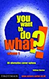 img - for You Want to Do What?!: v. 1: 80 Alternative Career Options book / textbook / text book