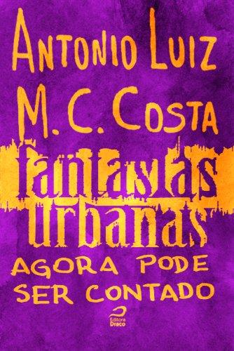 Antonio Luiz M. C. Costa - Fantasias Urbanas - Agora pode ser contado