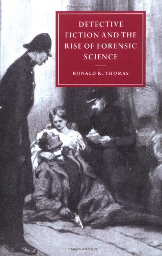 Detective Fiction and the Rise of Forensic Science (Cambridge Studies in Nineteenth-Century Literature and Culture)