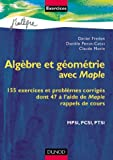 Algbre et gomtrie avec Maple : 155 exercices et problmes corrigs dont 47  l'aide de Maple, rappels de cours, MPSI, PCSI, PTSI