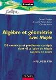 echange, troc Daniel Fredon - Algèbre et géométrie avec Maple : 155 exercices et problèmes corrigés dont 47 à l'aide de Maple, rappels de cours, MPSI,