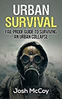 Urban Survival: Fail-Proof Guide to Surviving An Urban Collapse (Essential Skills) (English Edition)