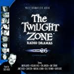 The Twilight Zone Radio Dramas, Volume 26 | Charles Beaumont,Rod Serling,George Clayton Johnson,Earl Hamner Jr.