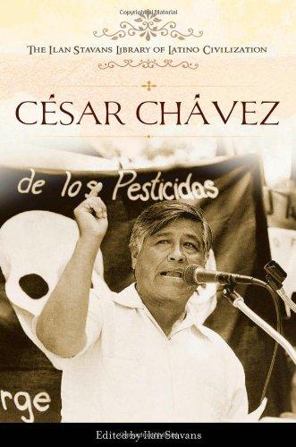 César Chávez (The Ilan Stavans Library of Latino Civilization)