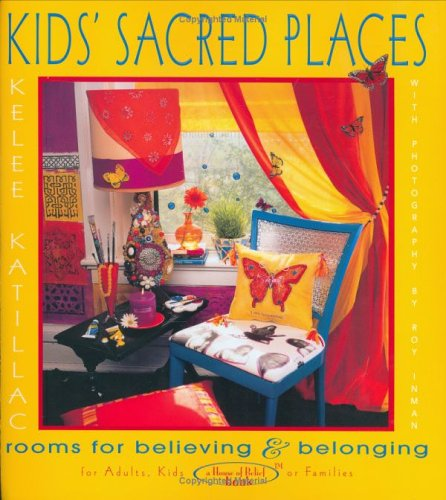 Kids' Sacred Places: Rooms for Believing and Belonging