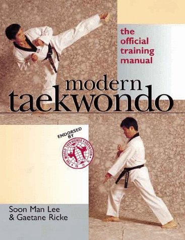 Modern Taekwondo: The Official Training Manual, Lee, Soon Man; Ricke, Gaetane