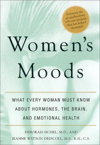 Women's Moods: What Every Woman Must Know About Hormones, the Brain, and Emotional Health, Deborah Sichel, Jeanne Watson Driscoll