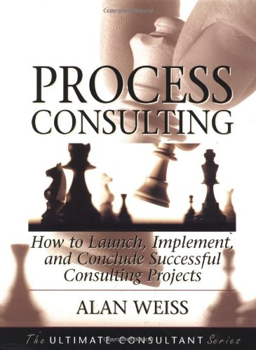 Process Consulting: How to Launch, Implement, and...