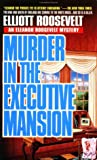 Murder in the Executive Mansion: The King And Queen of England Are Coming to the White House...And so is the Killer (0312955782) by Roosevelt, Elliott